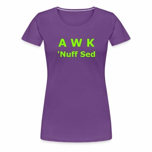 Awk. 'Nuff Sed - Women's Premium T-Shirt