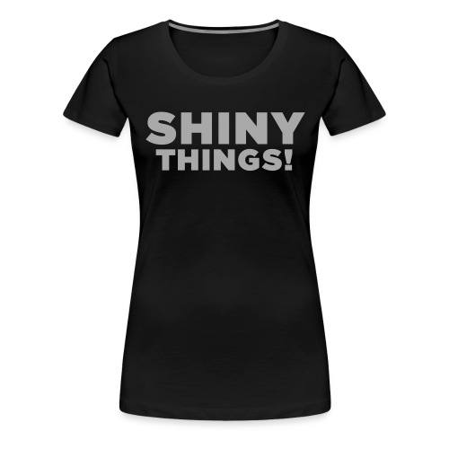Shiny Things. Funny ADHD Quote - Women's Premium T-Shirt