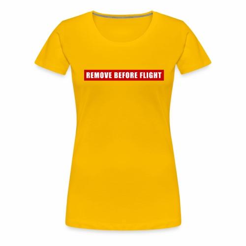 Remove Before Flight - Women's Premium T-Shirt