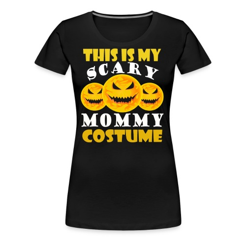 This is my scary Mommy Costume T-shirt - Women's Premium T-Shirt