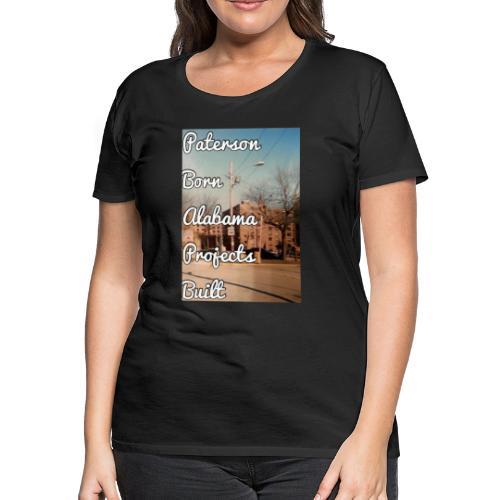 Paterson Born Alabama Projects Built - Women's Premium T-Shirt