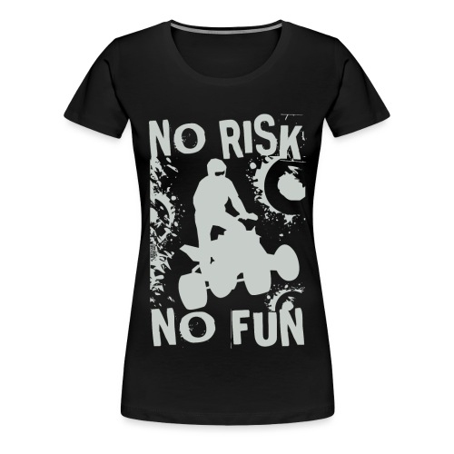 ATV Quad No Risk Racer - Women's Premium T-Shirt