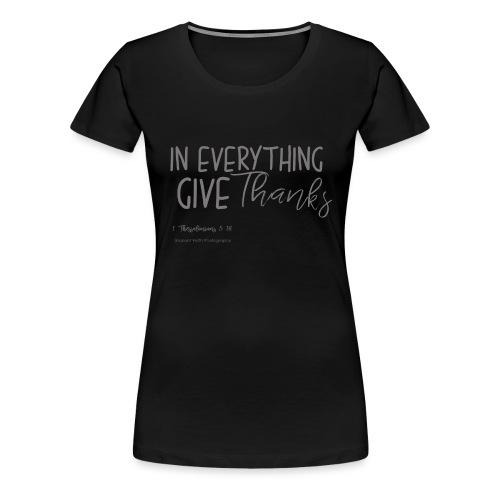 Give Thanks - Women's Premium T-Shirt