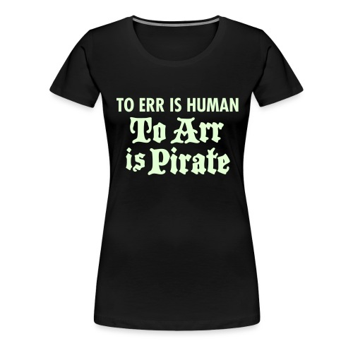 To Arr Is Pirate - Women's Premium T-Shirt