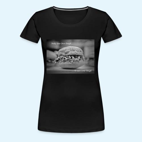 Make Your Own Dough... - Women's Premium T-Shirt