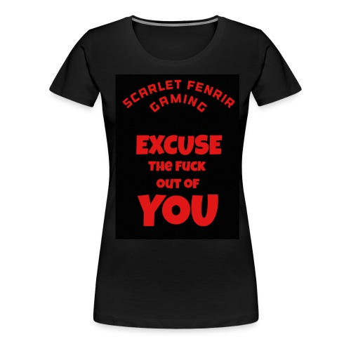 Excuse The F**k out of you - Women's Premium T-Shirt