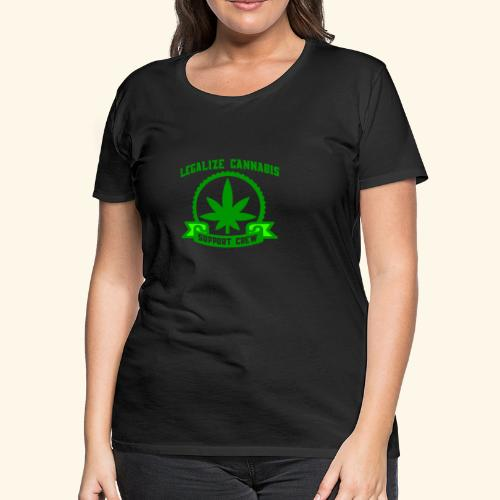 Legalize Cannabis - Support Crew - Real Weed Lover - Women's Premium T-Shirt