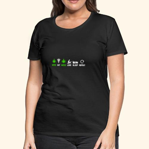 WEED - EAT - WEED - LOVE - SLEEP - REPEAT SHIRTS - Women's Premium T-Shirt