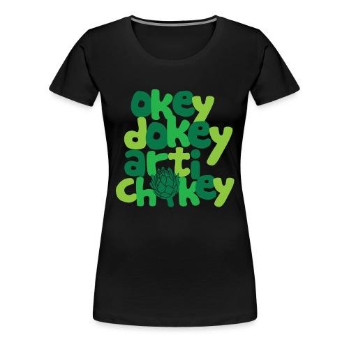 Okey Dokey Artichokey - Women's Premium T-Shirt