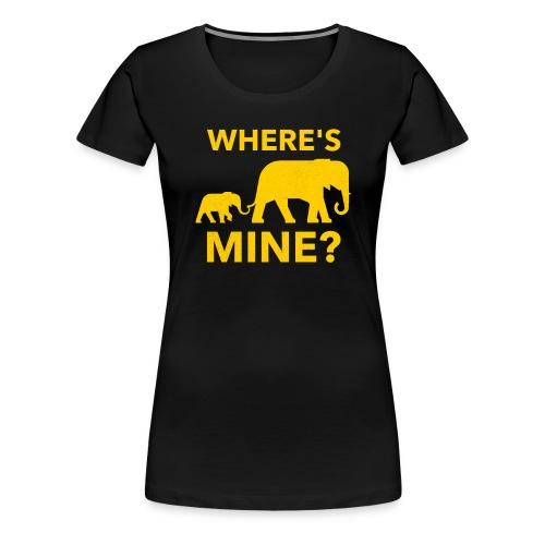 Where's Mine Cute and Funny Elephant Meme Design - Women's Premium T-Shirt