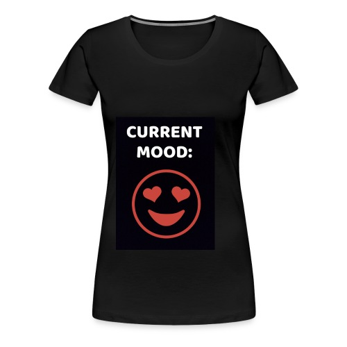 Love current mood by @lovesaccessories - Women's Premium T-Shirt