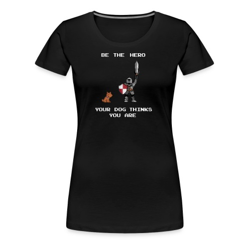 Be the hero your dog thinks you are - Women's Premium T-Shirt