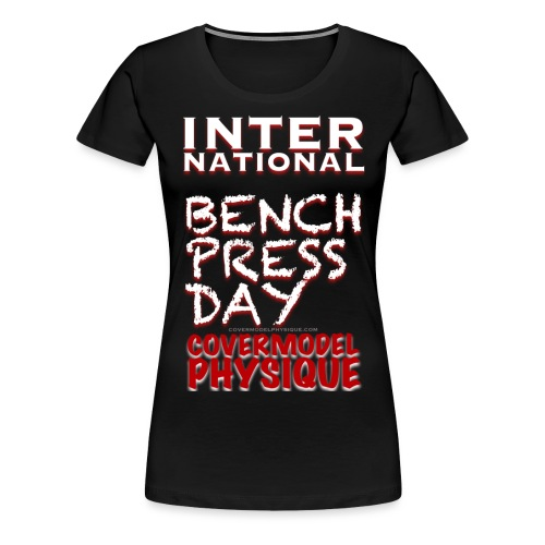 INTERNATIONAL BENCH PRESS DAY - Women's Premium T-Shirt