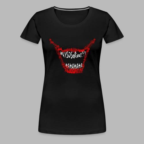 Why so serious? - Women's Premium T-Shirt