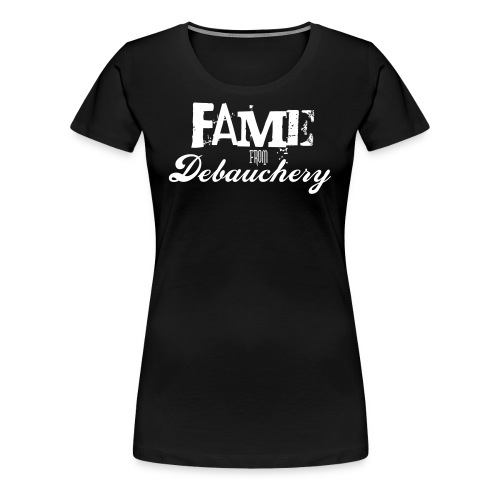 Fame from Debauchery - Women's Premium T-Shirt