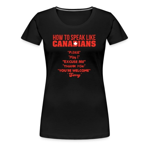 How To Speak Like Canadians - Women's Premium T-Shirt