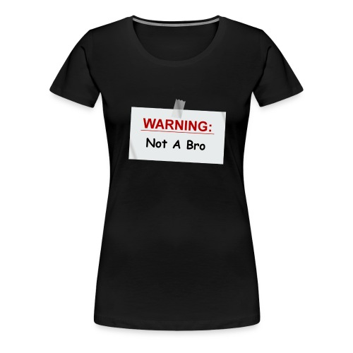 Not A Bro - Women's Premium T-Shirt