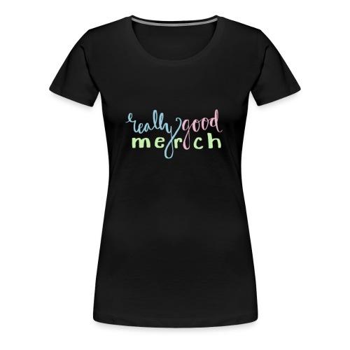 Really Good Merch - Women's Premium T-Shirt