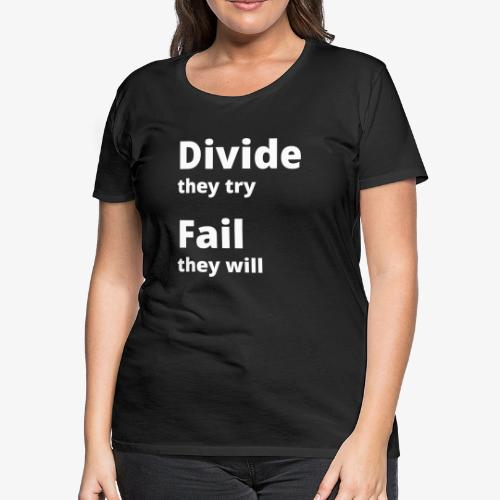 Divide they try Fail they will 001 - Women's Premium T-Shirt