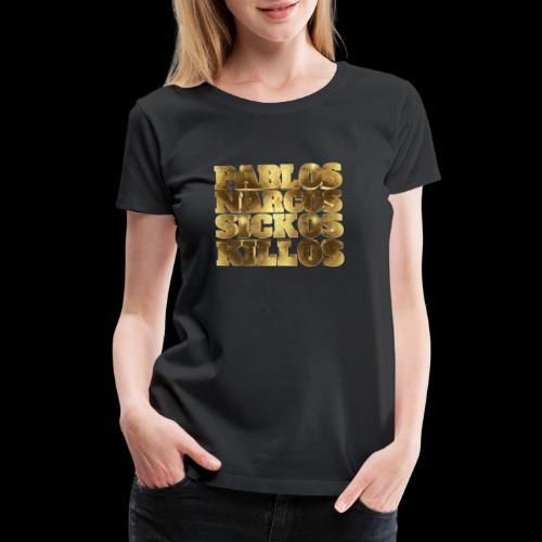 Pablos Narcos Sickos Killos Gold Typo - Women's Premium T-Shirt