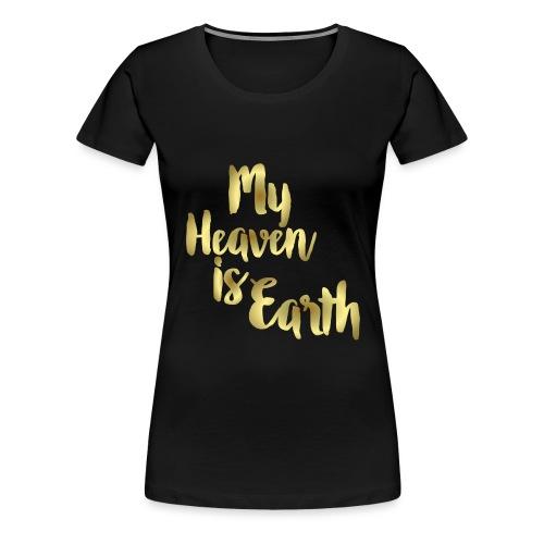 My Heaven is Earth Gold Foil Typography T-Shirt - Women's Premium T-Shirt