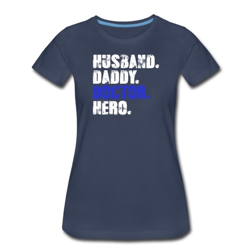 Husband Daddy Doctor Hero, Funny Fathers Day Gift - Women's Premium T-Shirt