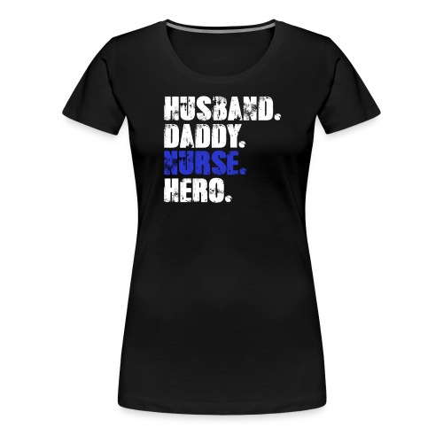 Husband Daddy Nurse Hero, Funny Fathers Day Gift - Women's Premium T-Shirt