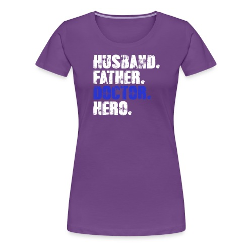 Father Husband Doctor Hero - Doctor Dad - Women's Premium T-Shirt