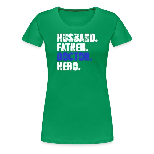 Father Husband Doctor Hero - Doctor Dad - Women's Premium T-Shirt