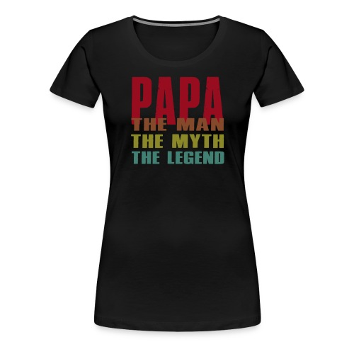 Papa The Man The Myth The Legend - Papa Gift - Women's Premium T-Shirt