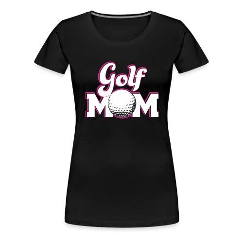 Golf Mom, Golf Mom Golfing Gift - Women's Premium T-Shirt