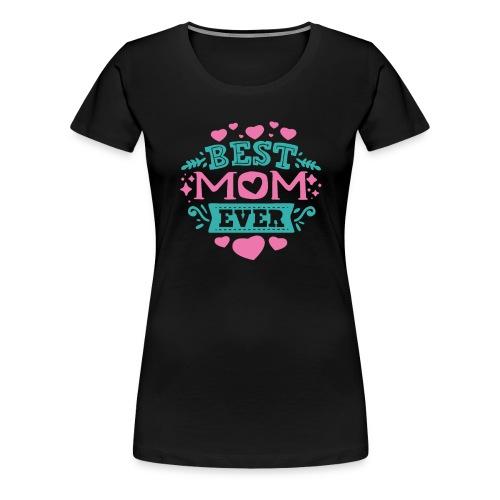 Best Mom Ever, Best Mum Ever, Best Mother Ever - Women's Premium T-Shirt