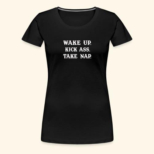 Wake Up Kick Ass Take Nap T Shirts Funny - Women's Premium T-Shirt