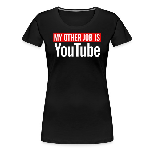 My Other Job Is YouTube - Women's Premium T-Shirt