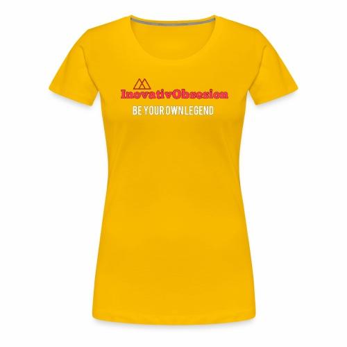 "InovativObsesion ""BE YOUR OWN LEGEND"" apparel - Women's Premium T-Shirt"