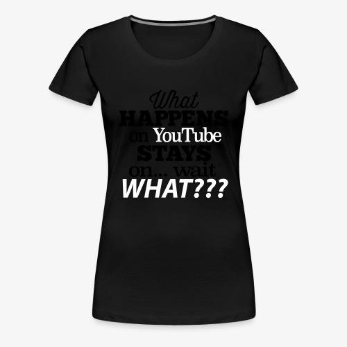 What Happens on YouTube - Women's Premium T-Shirt