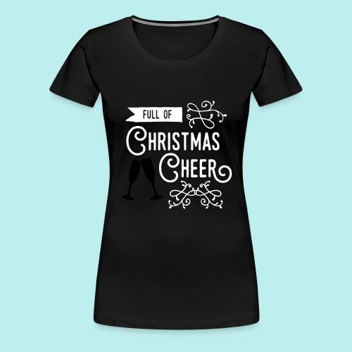 Full of Christmas Cheer - Women's Premium T-Shirt
