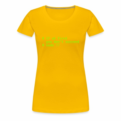 If at first you don't succeed; sudo !! - Women's Premium T-Shirt