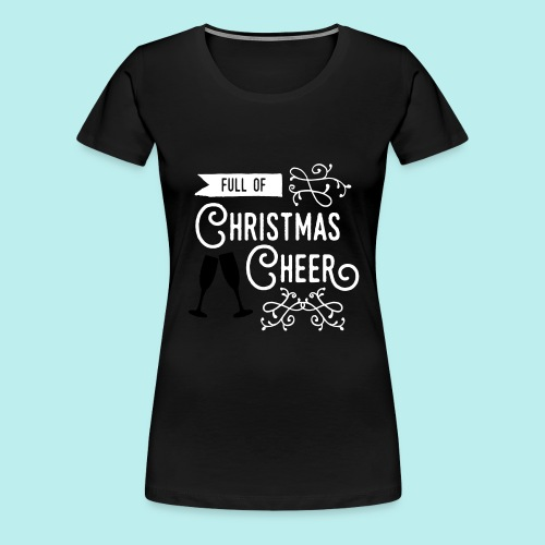 Full of Christmas Cheer - Women's Premium T-Shirt