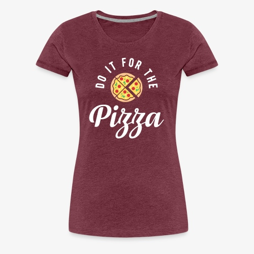Do It For The Pizza - Women's Premium T-Shirt