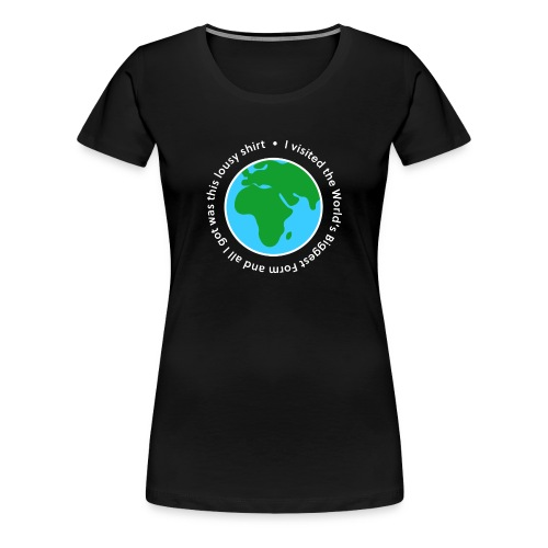 I visited the World's Biggest Form - Women's Premium T-Shirt