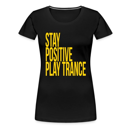 Stay positive play trance - Women's Premium T-Shirt