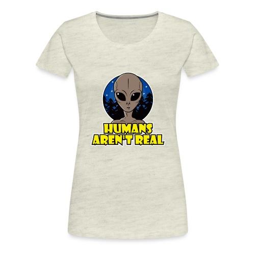 Humans Arent Real - Women's Premium T-Shirt