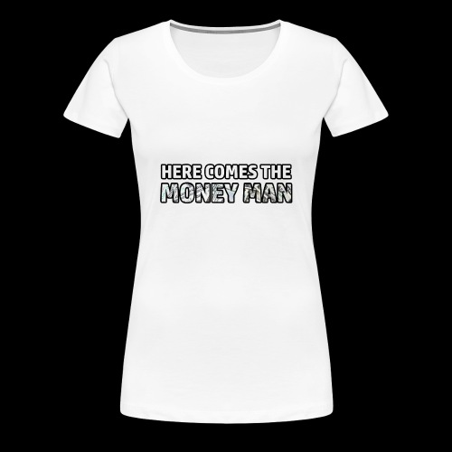 Here Comes The Money Man - Women's Premium T-Shirt