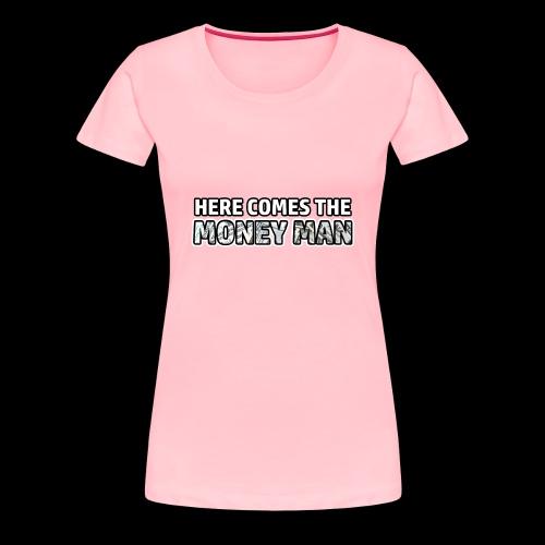 Here Comes The Money Man - Women's Premium T-Shirt