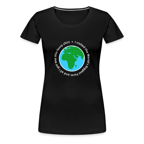 I visited the World's Biggest Form - Women's Premium T-Shirt