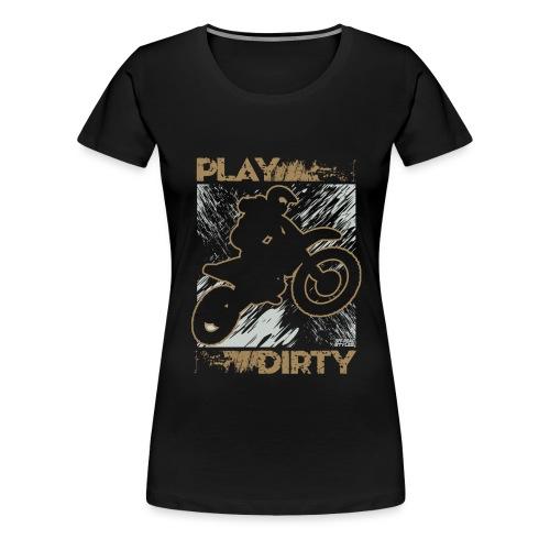 Dirt Bike Play Dirty - Women's Premium T-Shirt
