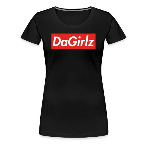 DaGirlz - Women's Premium T-Shirt