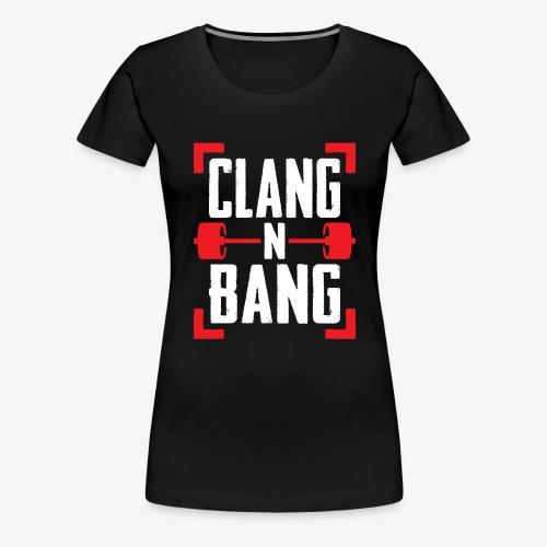 Clang N Bang - Women's Premium T-Shirt
