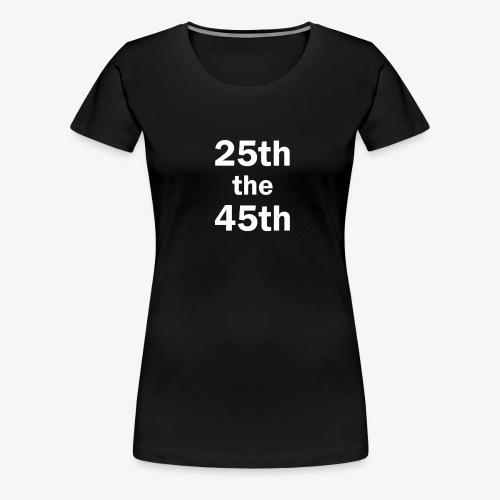 25th the 45th - Women's Premium T-Shirt